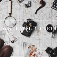 My 2018 Travel Bucket List